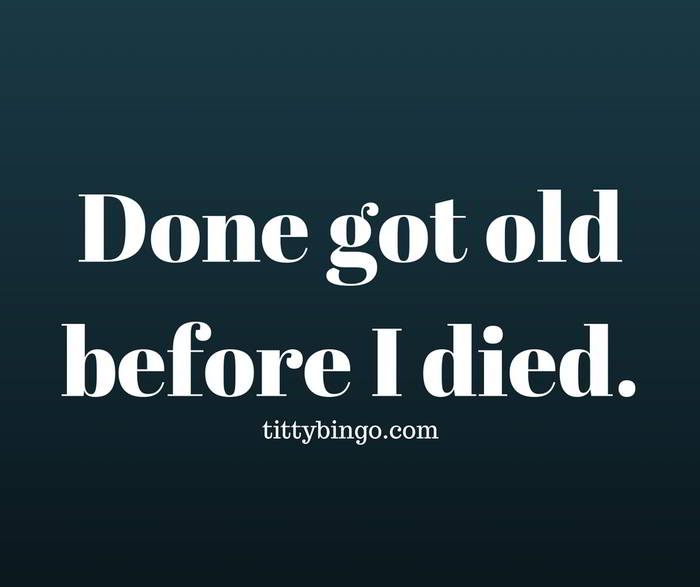 done-got-oldbefore-i-died